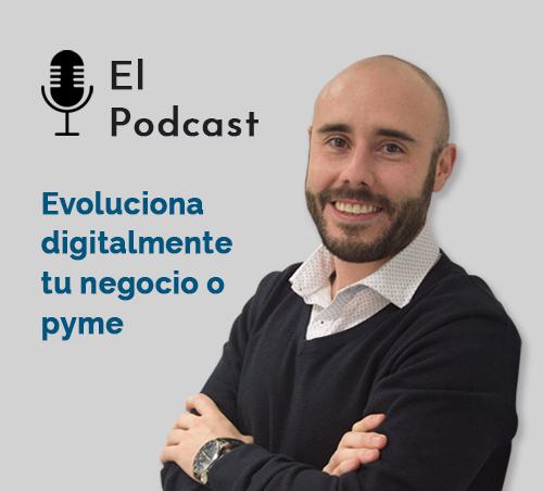 Podcast para evolucionar digitalmente tu negocio o pyme